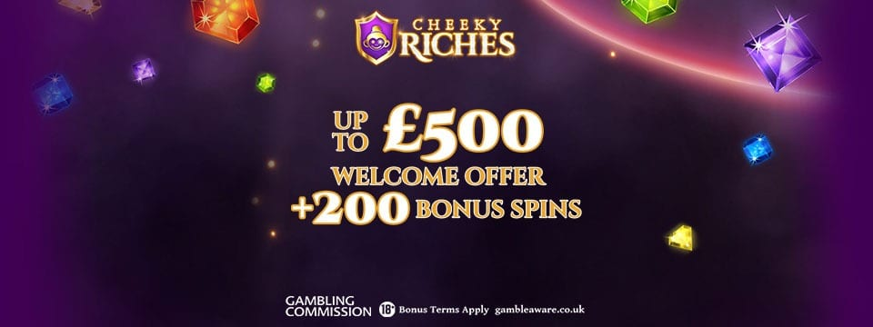 Up to £500 Welcome Bonus from Cheeky Riches Casino