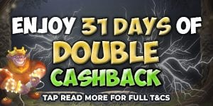 31 Days Double Cashback for New Players